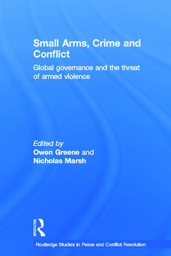Small Arms, Crime and Conflict Global Governance and the Threat of Armed Violence book cover