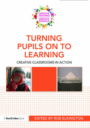 Turning Pupils on to Learning Creative classrooms in action book cover
