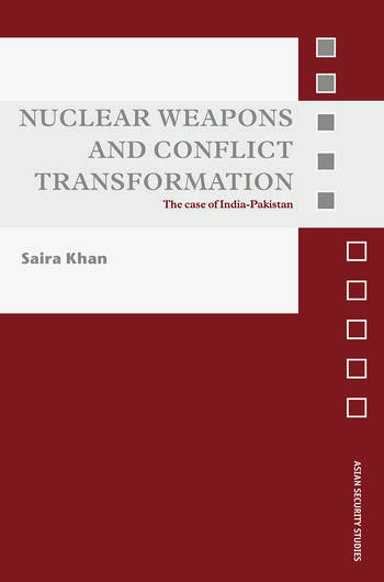 Nuclear Weapons and Conflict Transformation The Case of India-Pakistan book cover