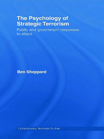 The Psychology of Strategic Terrorism Public and Government Responses to Attack book cover