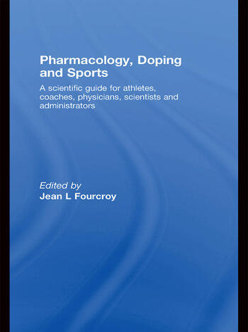 Pharmacology, Doping and Sports A Scientific Guide for Athletes, Coaches, Physicians, Scientists and Administrators book cover