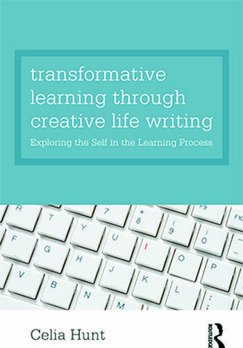 Transformative Learning through Creative Life Writing Exploring the self in the learning process book cover