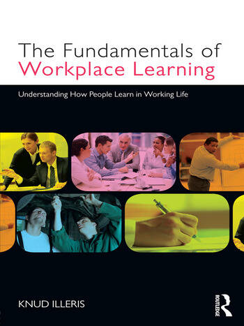 The Fundamentals of Workplace Learning Understanding How People Learn in Working Life book cover