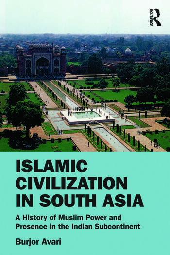 Islamic Civilization in South Asia A History of Muslim Power and Presence in the Indian Subcontinent book cover