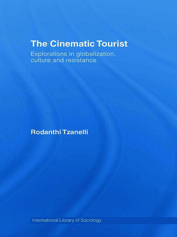 The Cinematic Tourist Explorations in Globalization, Culture and Resistance book cover