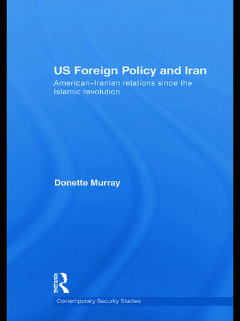 US Foreign Policy and Iran American-Iranian Relations since the Islamic Revolution book cover