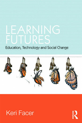 Learning Futures Education, Technology and Social Change book cover
