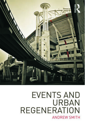 Events and Urban Regeneration The Strategic Use of Events to Revitalise Cities book cover