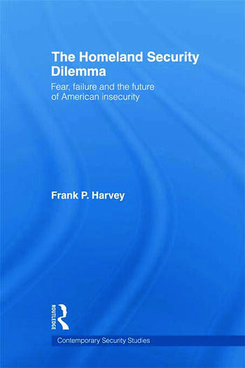 The Homeland Security Dilemma Fear, Failure and the Future of American Insecurity book cover