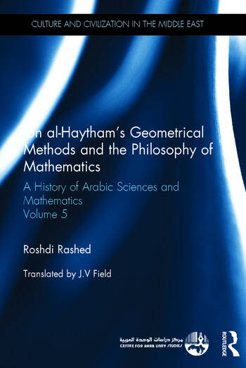 Ibn al-Haytham's Geometrical Methods and the Philosophy of Mathematics A History of Arabic Sciences and Mathematics Volume 5 book cover