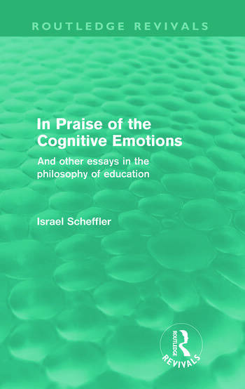In Praise of the Cognitive Emotions (Routledge Revivals) And Other Essays in the Philosophy of Education book cover