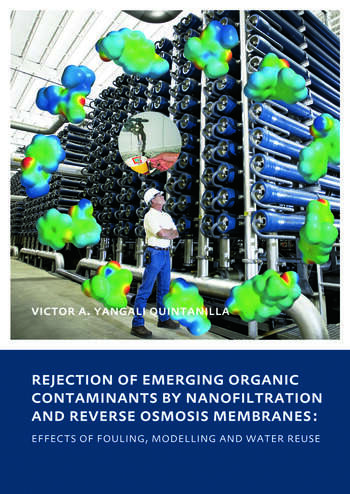 Rejection of Emerging Organic Contaminants by Nanofiltration and Reverse Osmosis Membranes Effects of Fouling, Modelling and Water Reuse book cover