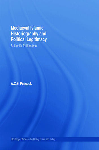 Mediaeval Islamic Historiography and Political Legitimacy Bal'ami's Tarikhnamah book cover