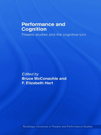 Performance and Cognition Theatre Studies and the Cognitive Turn book cover