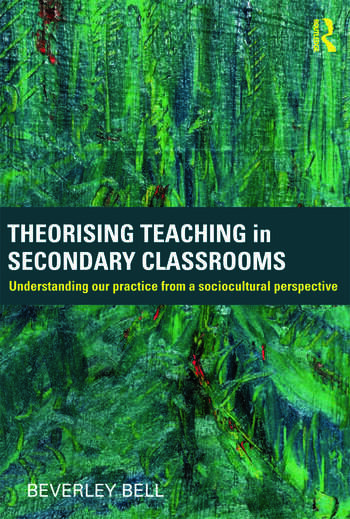 Theorising Teaching in Secondary Classrooms Understanding our practice from a sociocultural perspective book cover