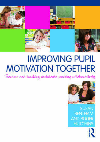 Improving Pupil Motivation Together Teachers and Teaching Assistants Working Collaboratively book cover