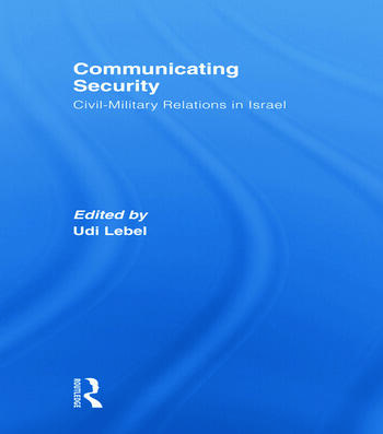 Communicating Security Civil-Military Relations in Israel book cover