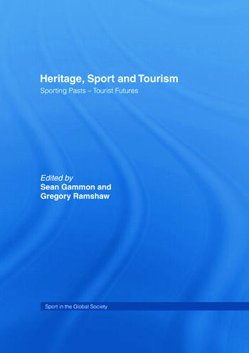 Heritage, Sport and Tourism Sporting Pasts – Tourist Futures book cover