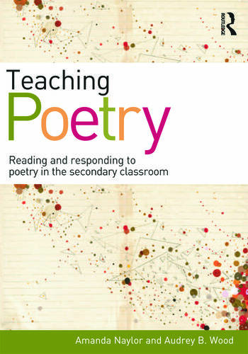 Teaching Poetry Reading and responding to poetry in the secondary classroom book cover