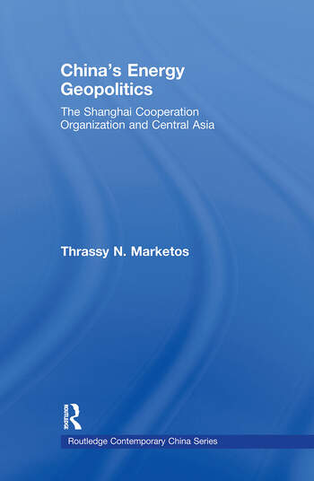 China's Energy Geopolitics The Shanghai Cooperation Organization and Central Asia book cover