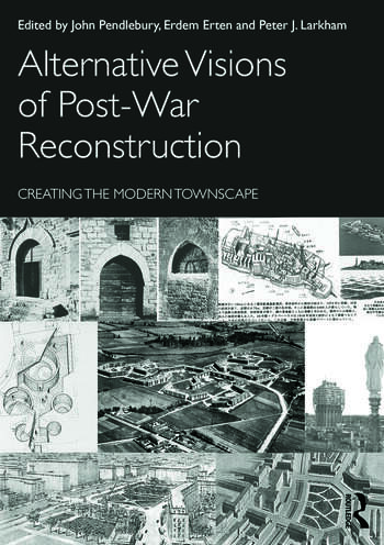 Alternative Visions of Post-War Reconstruction Creating the modern townscape book cover