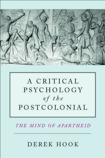 A Critical Psychology of the Postcolonial The Mind of Apartheid book cover