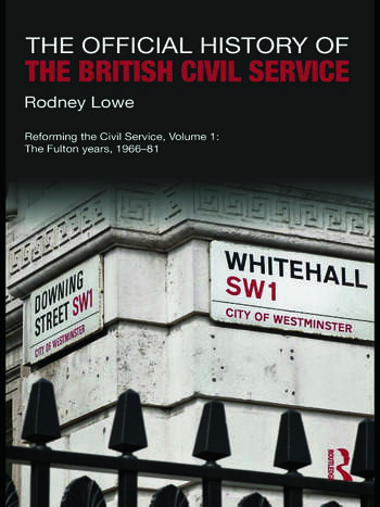 The Official History of the British Civil Service Reforming the Civil Service, Volume I: The Fulton Years, 1966-81 book cover