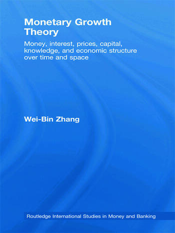 Monetary Growth Theory Money, Interest, Prices, Capital, Knowledge and Economic Structure over Time and Space book cover