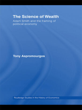 The Science of Wealth Adam Smith and the framing of political economy book cover