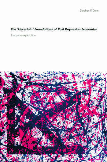 The 'Uncertain' Foundations of Post Keynesian Economics Essays in Exploration book cover