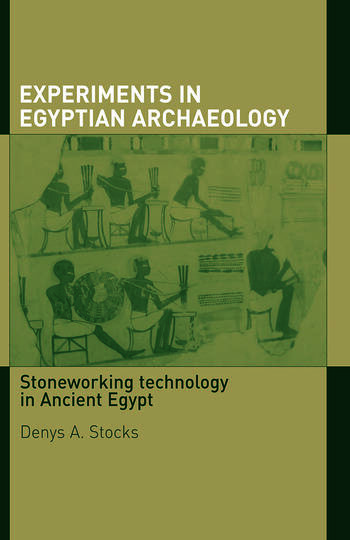 Experiments in Egyptian Archaeology Stoneworking Technology in Ancient Egypt book cover