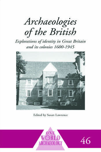 Archaeologies of the British Explorations of Identity in the United Kingdom and Its Colonies 1600-1945 book cover