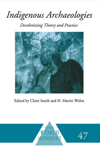 Indigenous Archaeologies Decolonising Theory and Practice book cover