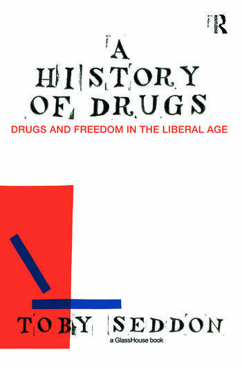 A History of Drugs Drugs and Freedom in the Liberal Age book cover