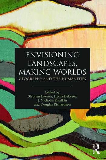 Envisioning Landscapes, Making Worlds Geography and the Humanities book cover
