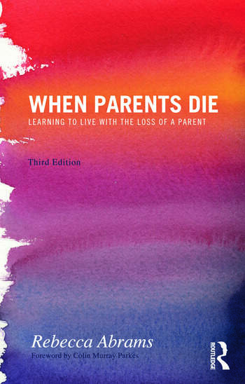 When Parents Die Learning to Live with the Loss of a Parent book cover
