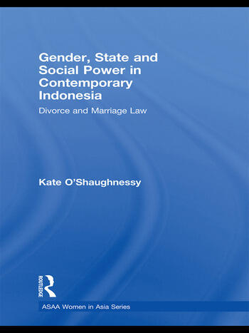 Gender, State and Social Power in Contemporary Indonesia Divorce and Marriage Law book cover