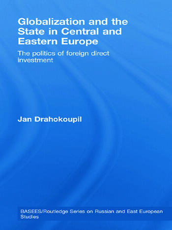 Globalization and the State in Central and Eastern Europe The Politics of Foreign Direct Investment book cover