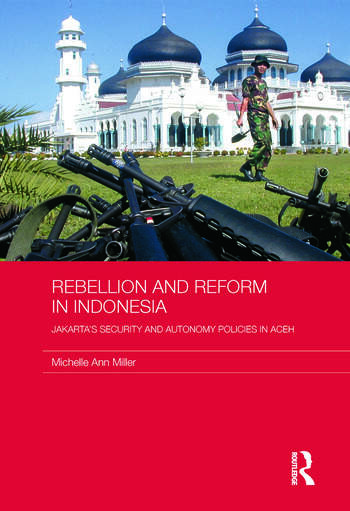 Rebellion and Reform in Indonesia Jakarta's security and autonomy polices in Aceh book cover