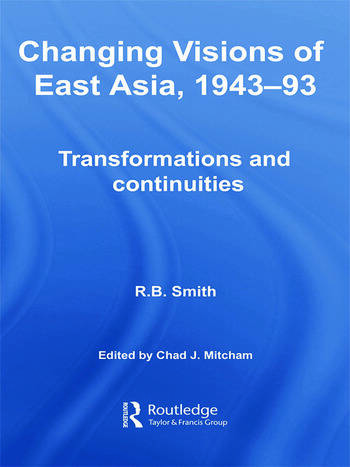 Changing Visions of East Asia, 1943-93 Transformations and Continuities book cover