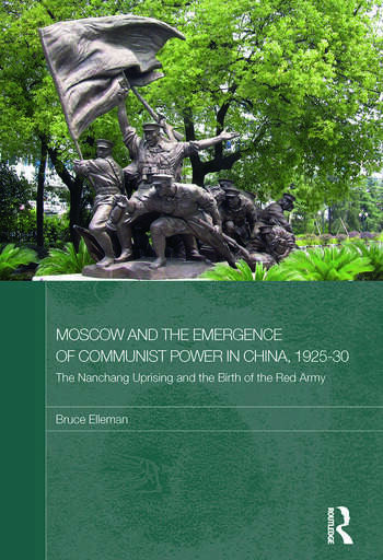 Moscow and the Emergence of Communist Power in China, 1925–30 The Nanchang Uprising and the Birth of the Red Army book cover
