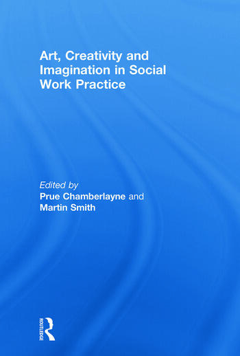 Art, Creativity and Imagination in Social Work Practice. book cover