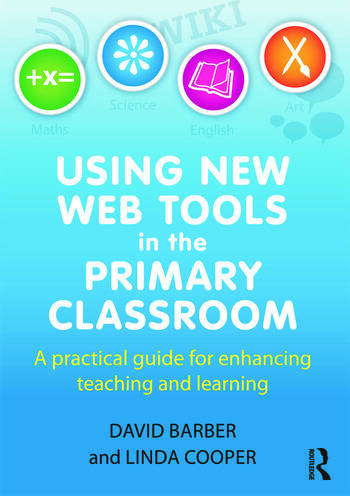 Using New Web Tools in the Primary Classroom A practical guide for enhancing teaching and learning book cover