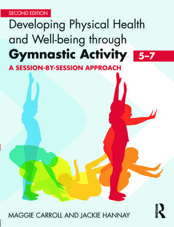 Developing Physical Health and Well-Being through Gymnastic Activity (5-7) A Session-by-Session Approach book cover