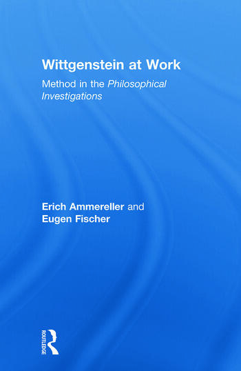Wittgenstein at Work Method in the Philosophical Investigations book cover