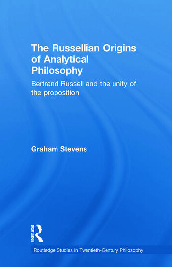The Russellian Origins of Analytical Philosophy Bertrand Russell and the Unity of the Proposition book cover