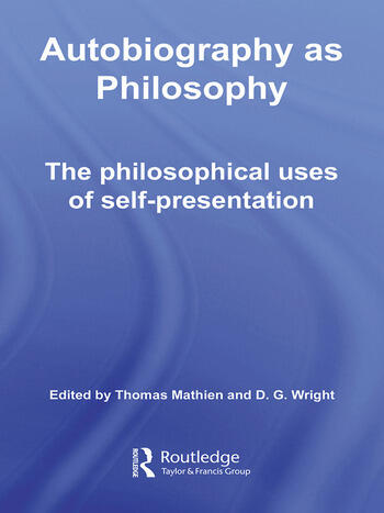 Autobiography as Philosophy The Philosophical Uses of Self-Presentation book cover