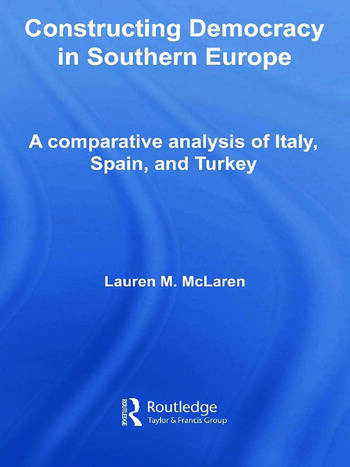 Constructing Democracy in Southern Europe A comparative analysis of Italy, Spain and Turkey book cover