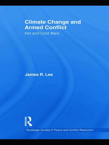 Climate Change and Armed Conflict Hot and Cold Wars book cover