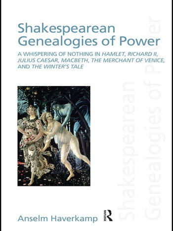 Shakespearean Genealogies of Power A Whispering of Nothing in Hamlet, Richard II, Julius Caesar, Macbeth, The Merchant of Venice, and The Winter's Tale book cover